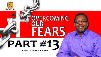 Part 13 - Overcoming Our Fears