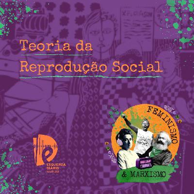 56: Teoria da Reprodução Social
