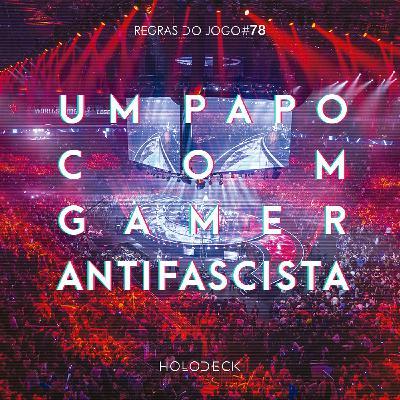 Regras do Jogo #78 – Um Papo Com Gamer Antifascista