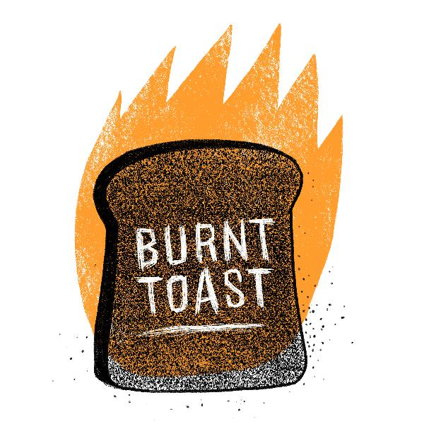 Toast, Burnt & Otherwise