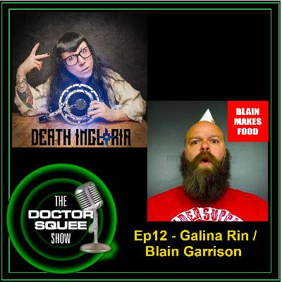 Ep12- Galina Rin from Death Ingloria / Blain Garrison from Blain Makes Food
