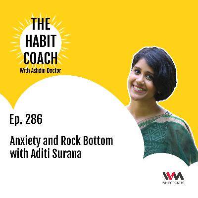 Ep. 286: Anxiety and Rock Bottom with Aditi Surana