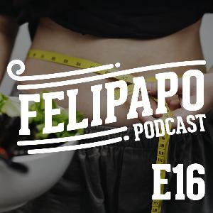 FELIPAPO #16 - DIETAS, POR QUE EU NÃO EMAGREÇO?