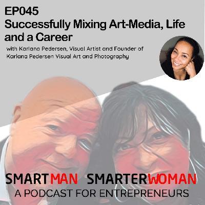 Episode 45: Karlana Pedersen - Successfully Mixing Art-Media, Life and a Career