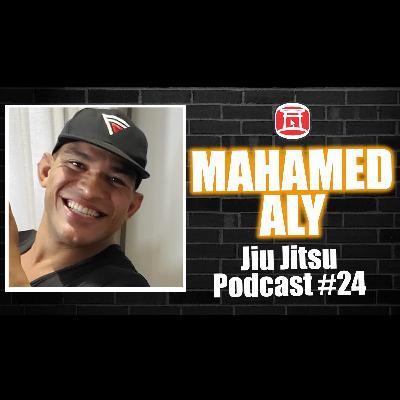 MAHAMED ALY - Jiu Jitsu Podcast 24