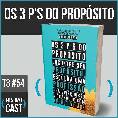 T3#054 Os 3 P'S do propósito  | Arnaldo Neto
