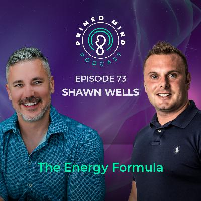073 - Shawn Wells - The Energy Formula