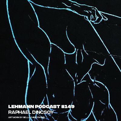 Lehmann Podcast #149 - Raphael Dincsoy