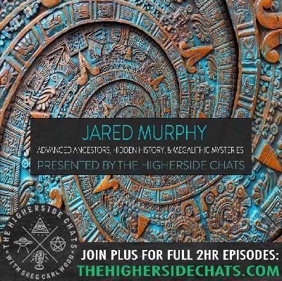 Jared Murphy | Advanced Ancestors, Hidden History, & Megalithic Mysteries