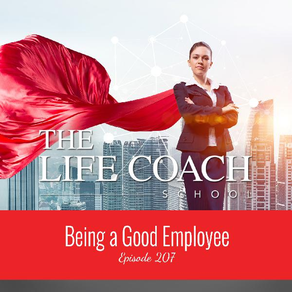 Ep #207: Being a Good Employee