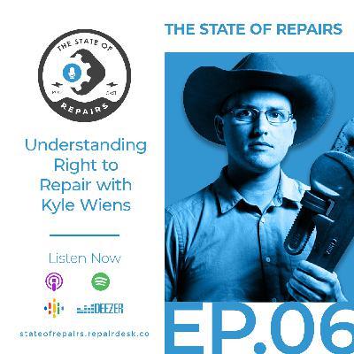 Episode 6 - Understanding Right to Repair with Kyle Wiens