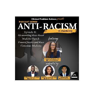 Episode 176: Antiracism in Medicine Series – Episode 8 – Towards Justice and Race Conscious Medicine
