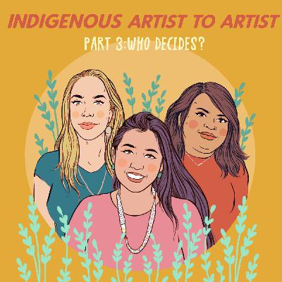 Indigenous Artist To Artist, Part 3: Who Decides?