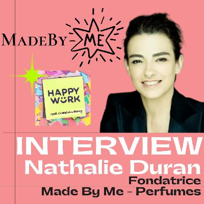 #242 INTERVIEW - Nathalie Duran - Fondatrice de Made By Me - la révolution des parfums