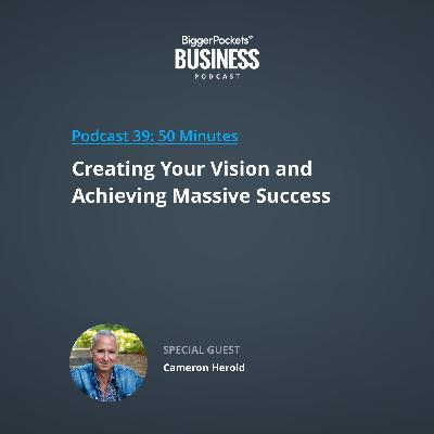 39: Creating Your Vision and Achieving Massive Success with Cameron Herold