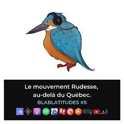 BLABLATITUDES #5 : Le mouvement Rudesse, au-delà du Québec.
