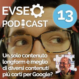 Un solo contenuto longform è meglio di diversi contenuti corti per Google? - EV SEO Podcast #13