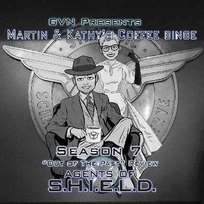 "GVN Presents: Martin & Kathy's Coffee Binge - Agents of SHIELD ""Out of the Past"""