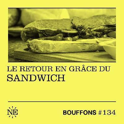 #134 - Le retour en grâce du sandwich