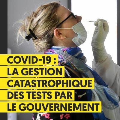 Covid-19 : La gestion catastrophique des tests par le gouvernement
