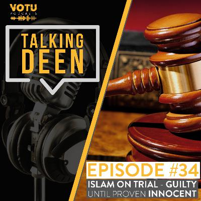 Ep 34: Islam on Trial - Guilty Until Proven Innocent