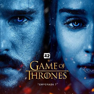 Canal42 91 - Game of Thrones [Temporada 7]