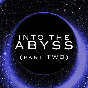 31: Into the Abyss (Part Two; Black Holes)