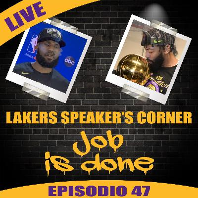 Lakers Speaker's Corner E47 - Job Is Done