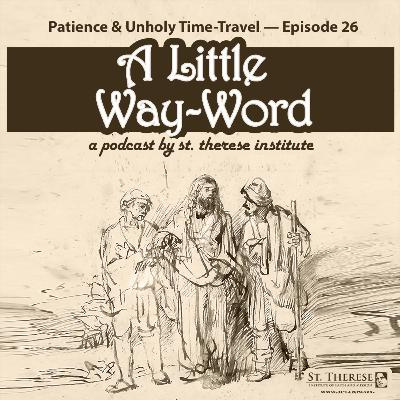 Patience & Unholy Time-Travel — A LITTLE WAY-WORD Podcast — Episode 26