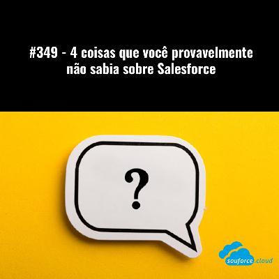#349 - 4 coisas que você provavelmente não sabia sobre Salesforce