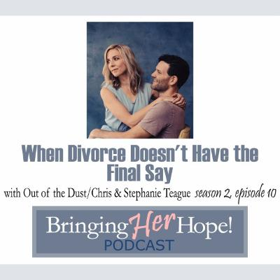 S2: Episode 10 When divorce doesn't have the final say with special guests Chris and Stephanie Teague