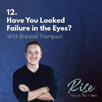 12. Have You Looked Failure in the Eyes?