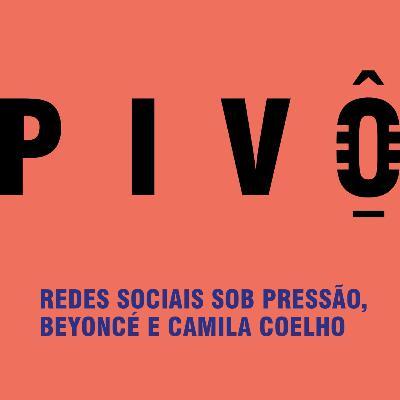 #12 - Redes sociais sob pressão, Beyoncé e Camila Coelho