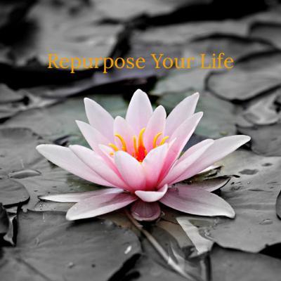 Repurpose Your Life