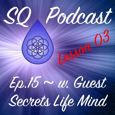 SQP-Ep.015 ~ Secrets of Life and Mind Revealed ~ Lesson 03 (w. Daniel Martinez Stahl)