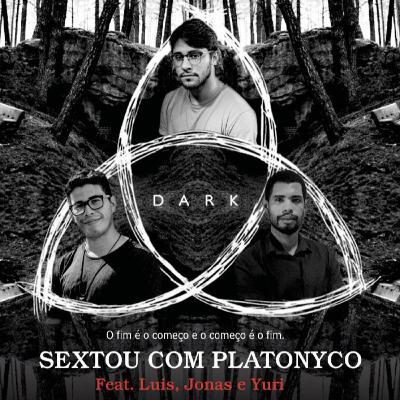 Dark - o fim é o começo e o começo é o fim (feat. Luís, Jonas, Yuri)