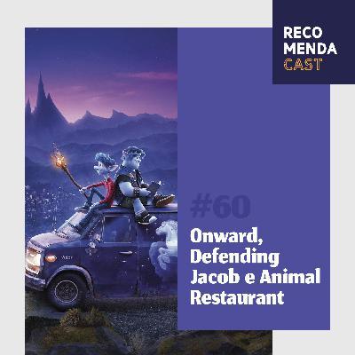 #60 - Onward, Defending Jacob e Animal Restaurant