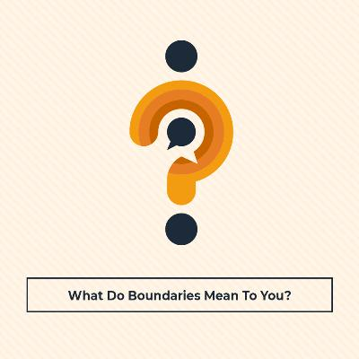 What Do Boundaries Mean To You?