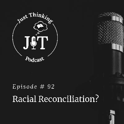 EP # 092 | Racial Reconciliation?