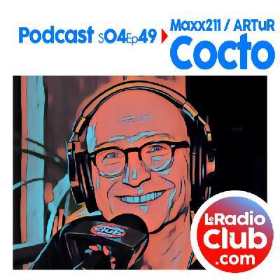 S04Ep49 PodCast LeRadioClub Maxx211 - ARTuR avec Cocto