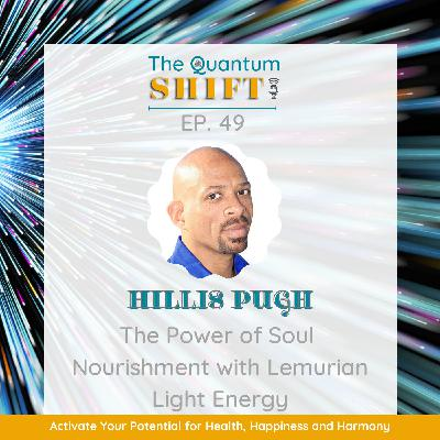 Ep # 49 | The Power of Soul Nourishment with Lemurian Light Energy, with Hillis Pugh