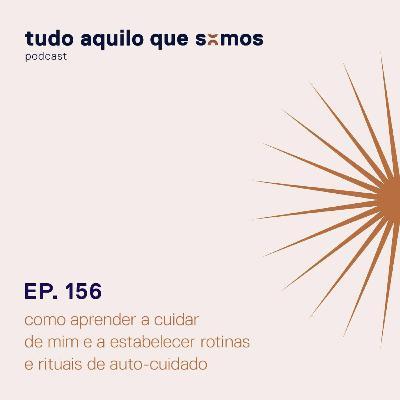 episódio 156 // como aprender a cuidar de mim e a estabelecer rotinas e rituais de auto-cuidado