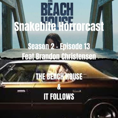 HORRORCAST  S2 E13  FEAT Brandon Christensen . It Follows & Beach House