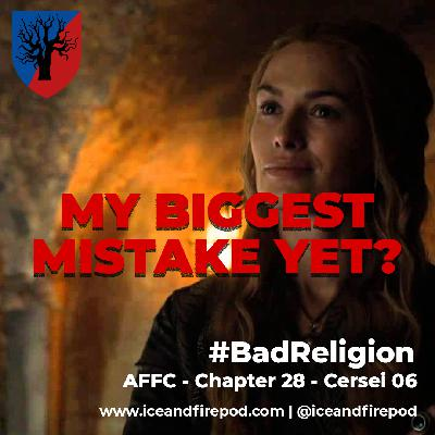 268 – A Feast for Crows Chapter 28 – Cersei 06 #BadReligion