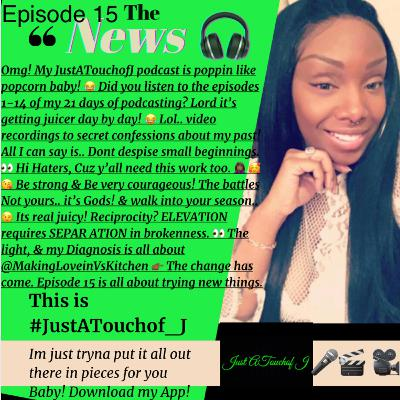 It's Episode 15! Try it👉🏾 I did 👌🏾😜😉 This is #JustATouchof_J