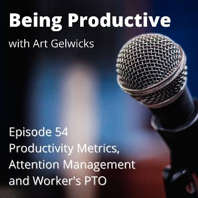 Productivity metrics, attention management, and workers PTO - Being Productive - Ep 54