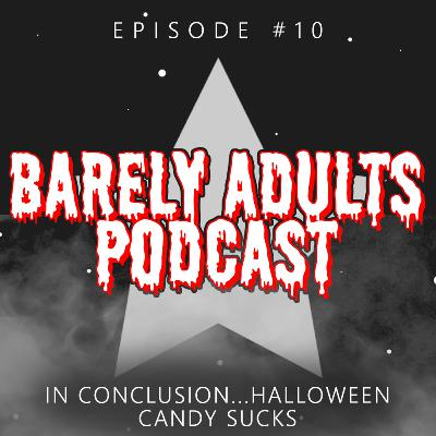 In Conclusion...Halloween Candy Sucks | Barely Adults Podcast #10