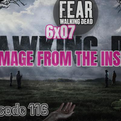 """[Episode 116] Season 6, Episode 7 of Fear The Walking Dead, """"Damage From The Inside"""""""