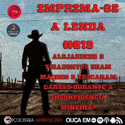 Imprima-se a Lenda #016: Alejadinho e Tiradentes eram maçons e trocaram cartas durante a Inconfidência Mineira?
