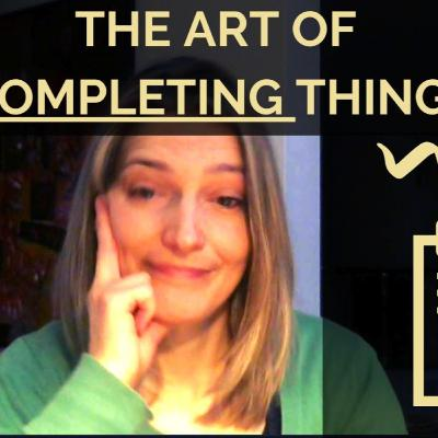 The Art of Completing Things (& a Challenge for you)